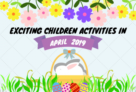 Exciting Children Activities in April 2019