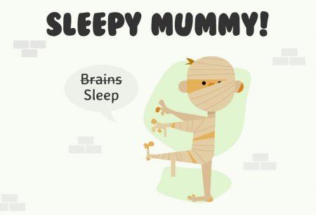 Sleepy Mummy!